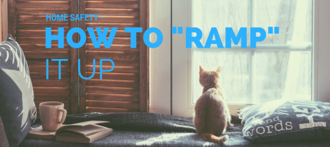 "HOME SAFETY – How to ""Ramp"" It Up (with ramps)"