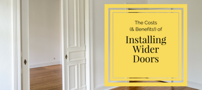 HOME SAFETY… The Costs (and Benefits!) of Installing Wider Doors