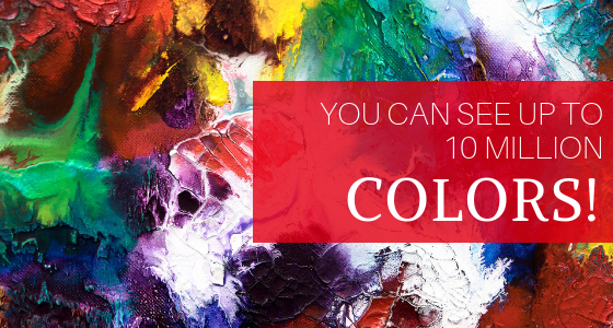 Do You Know You May Be Able to See Up To 10 Million Colors?